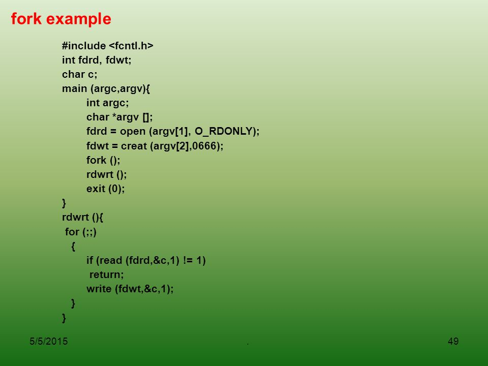 fork example #include <fcntl.h> int fdrd, fdwt; char c;