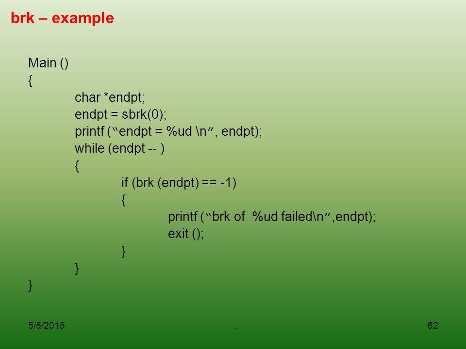 brk – example Main () { char *endpt; endpt = sbrk(0);
