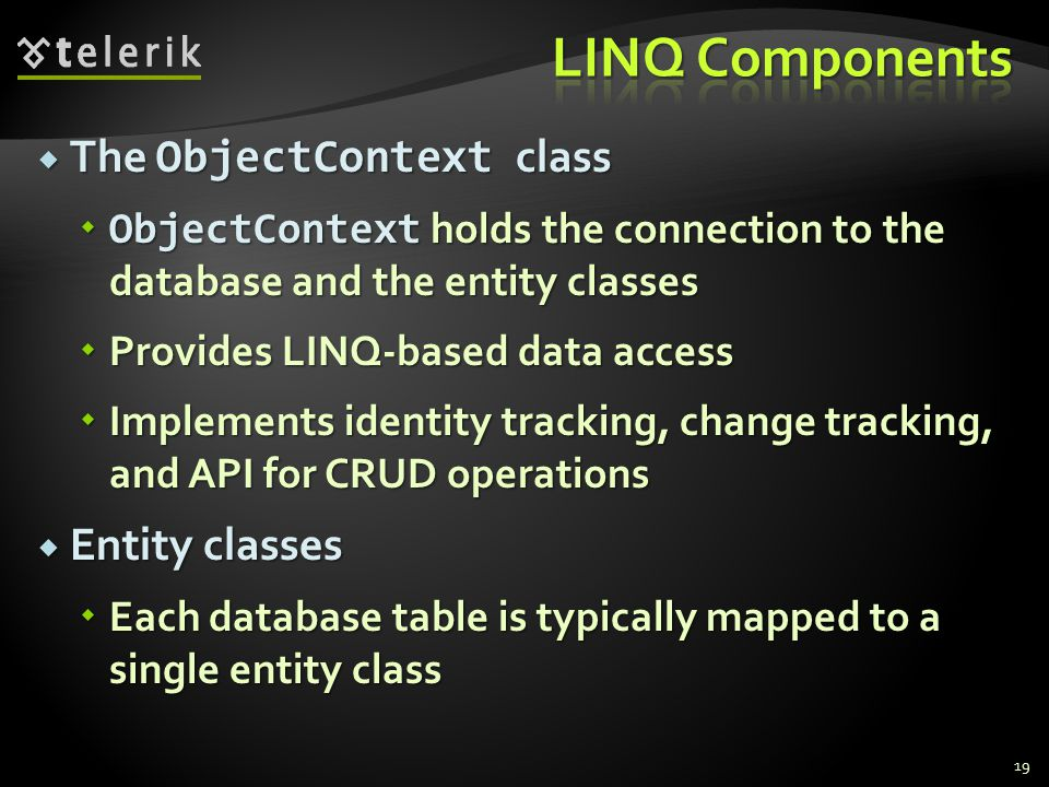 LINQ Components The ObjectContext class Entity classes