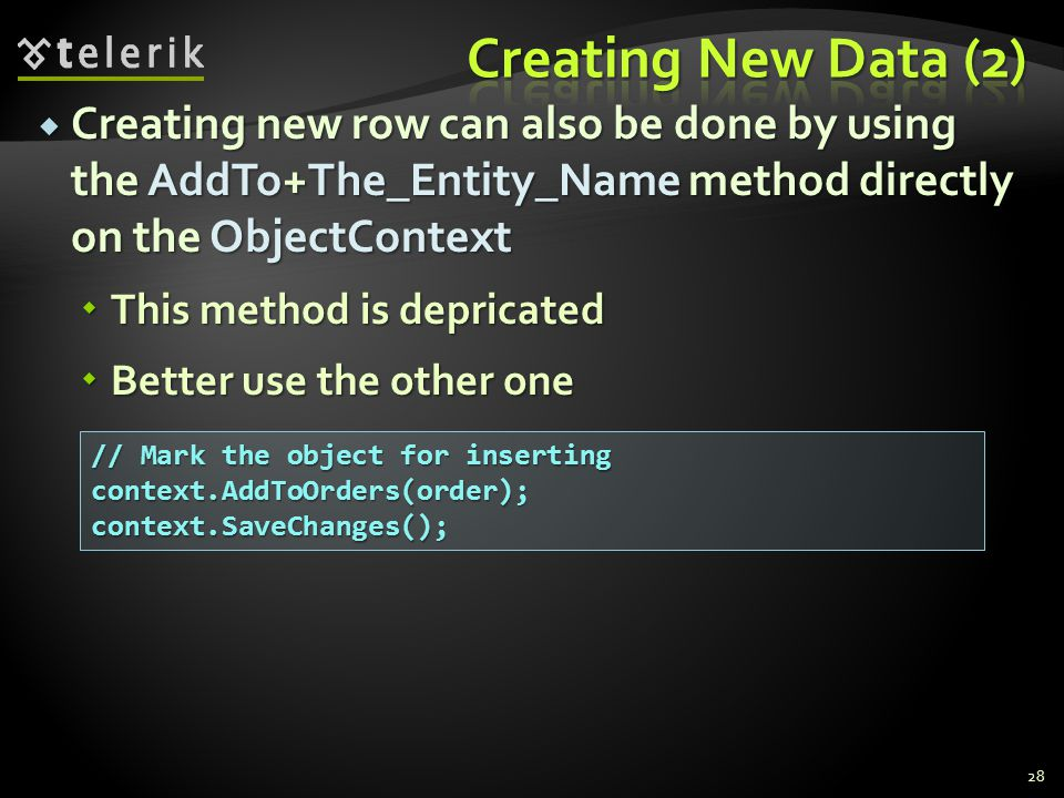 Creating New Data (2) Creating new row can also be done by using the AddTo+The_Entity_Name method directly on the ObjectContext.