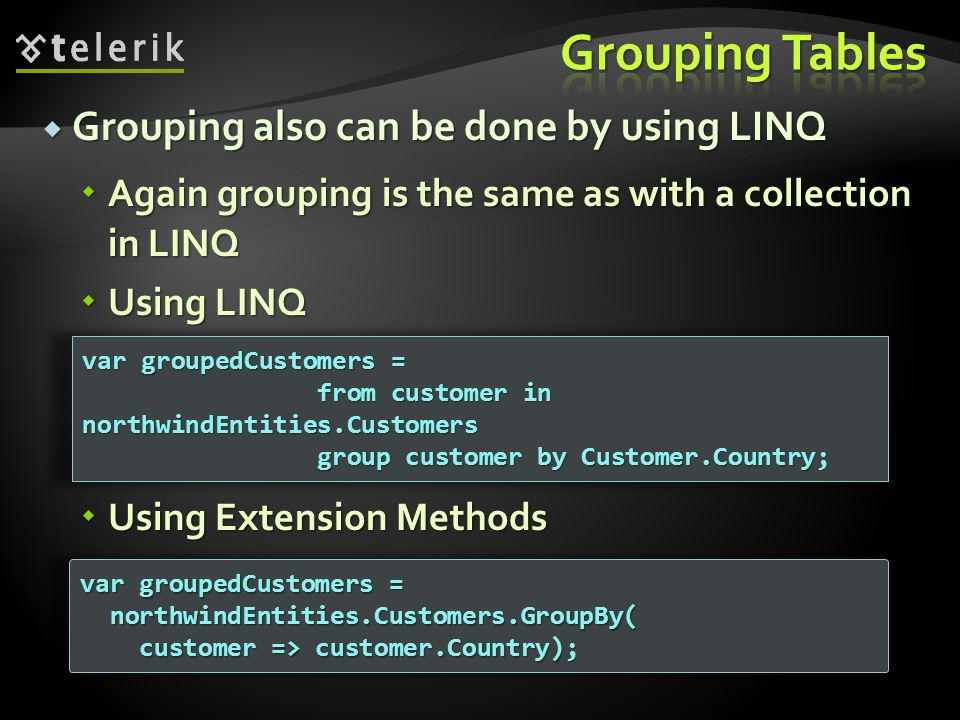 Grouping Tables Grouping also can be done by using LINQ