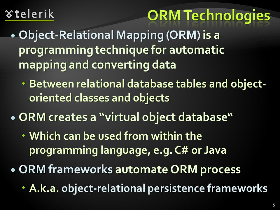 ORM Technologies Object-Relational Mapping (ORM) is a programming technique for automatic mapping and converting data.