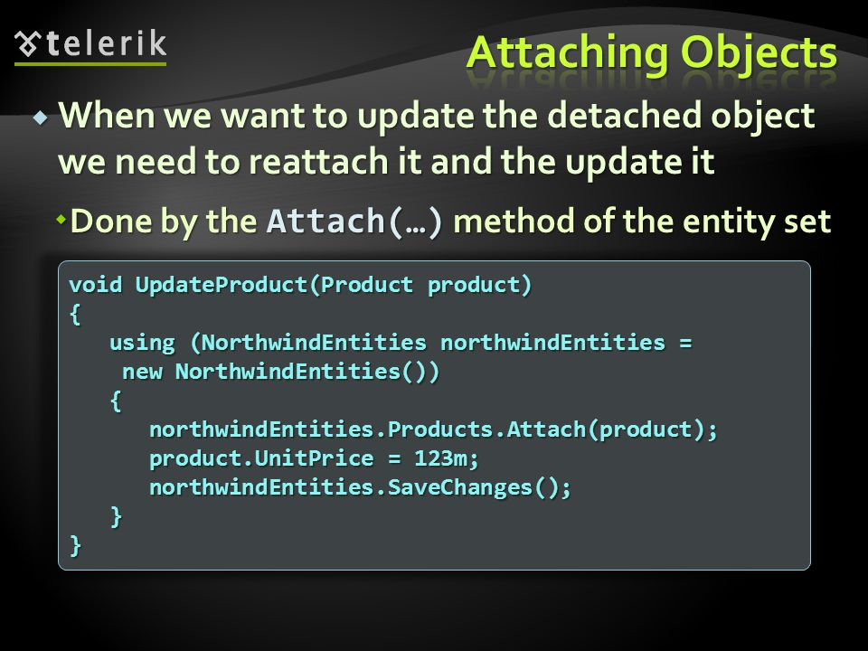 Attaching Objects When we want to update the detached object we need to reattach it and the update it.