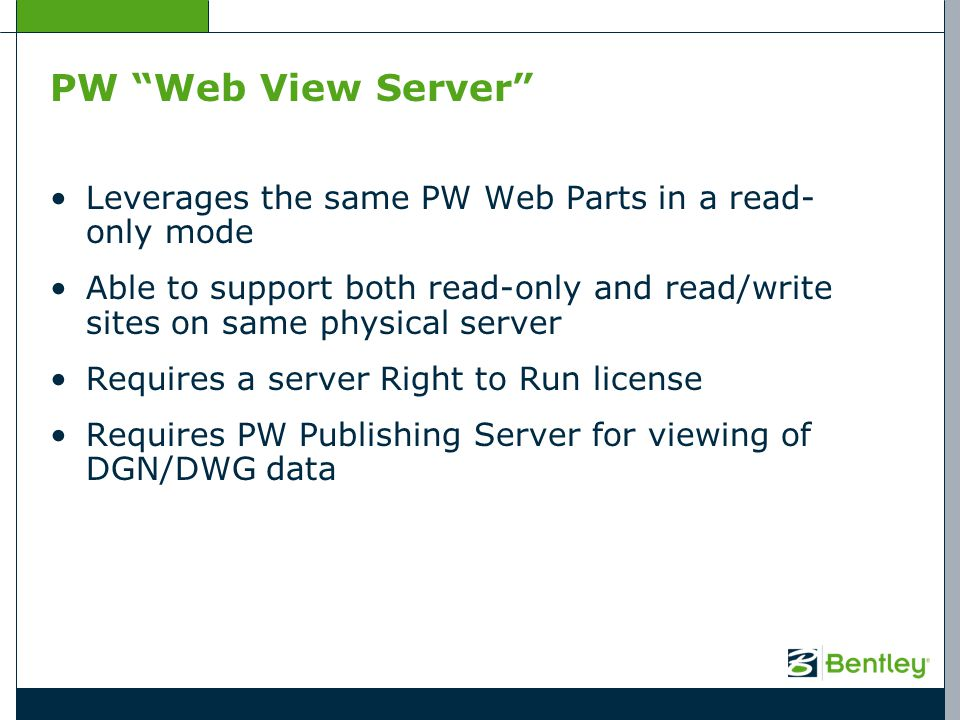 PW Web View Server Leverages the same PW Web Parts in a read- only mode.