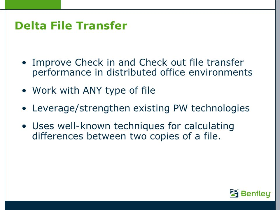 Delta File Transfer Improve Check in and Check out file transfer performance in distributed office environments.