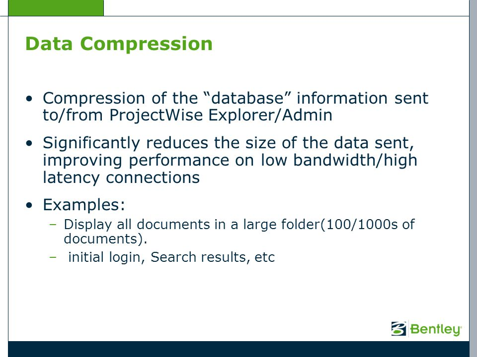 Data Compression Compression of the database information sent to/from ProjectWise Explorer/Admin.