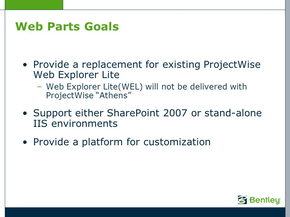 Web Parts Goals Provide a replacement for existing ProjectWise Web Explorer Lite.