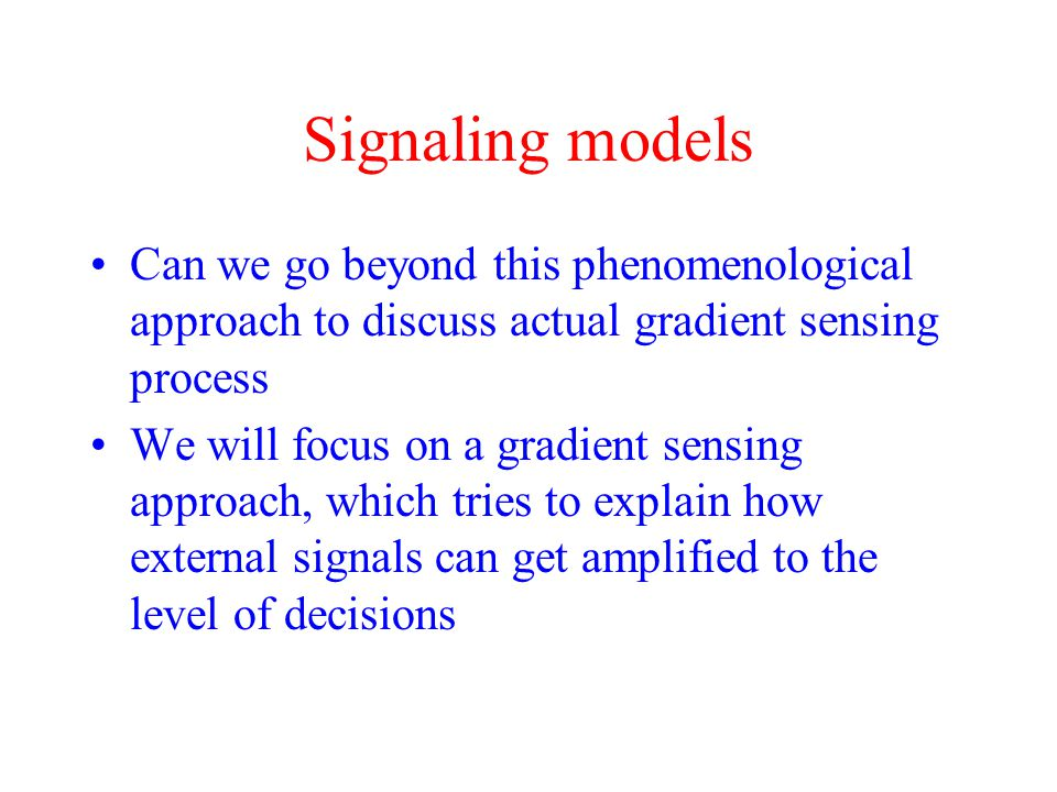 Signaling models Can we go beyond this phenomenological approach to discuss actual gradient sensing process.