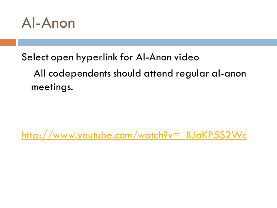 Al-Anon Select open hyperlink for Al-Anon video All codependents should attend regular al-anon meetings.