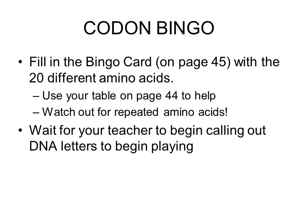 CODON BINGO Fill in the Bingo Card (on page 45) with the 20 different amino acids. Use your table on page 44 to help.