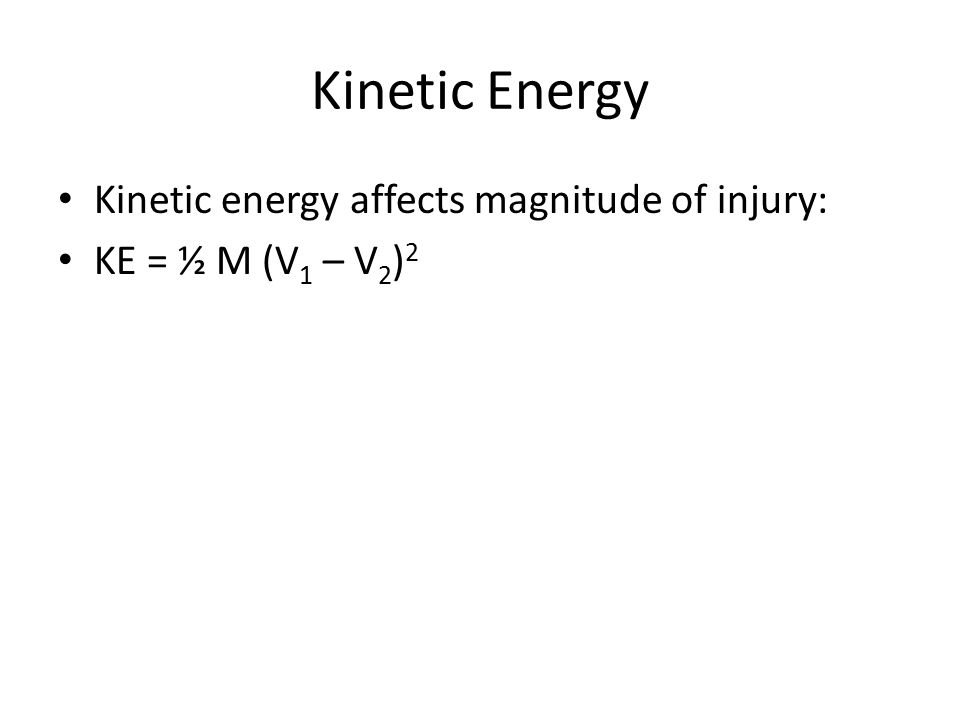 Kinetic Energy Kinetic energy affects magnitude of injury:
