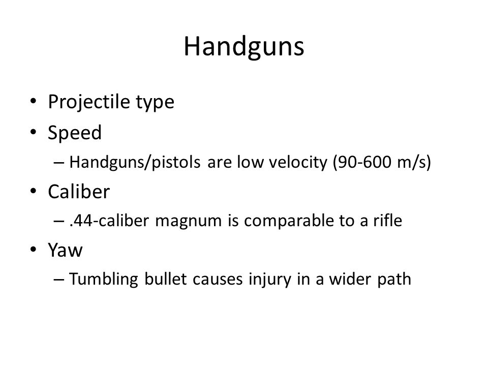 Handguns Projectile type Speed Caliber Yaw