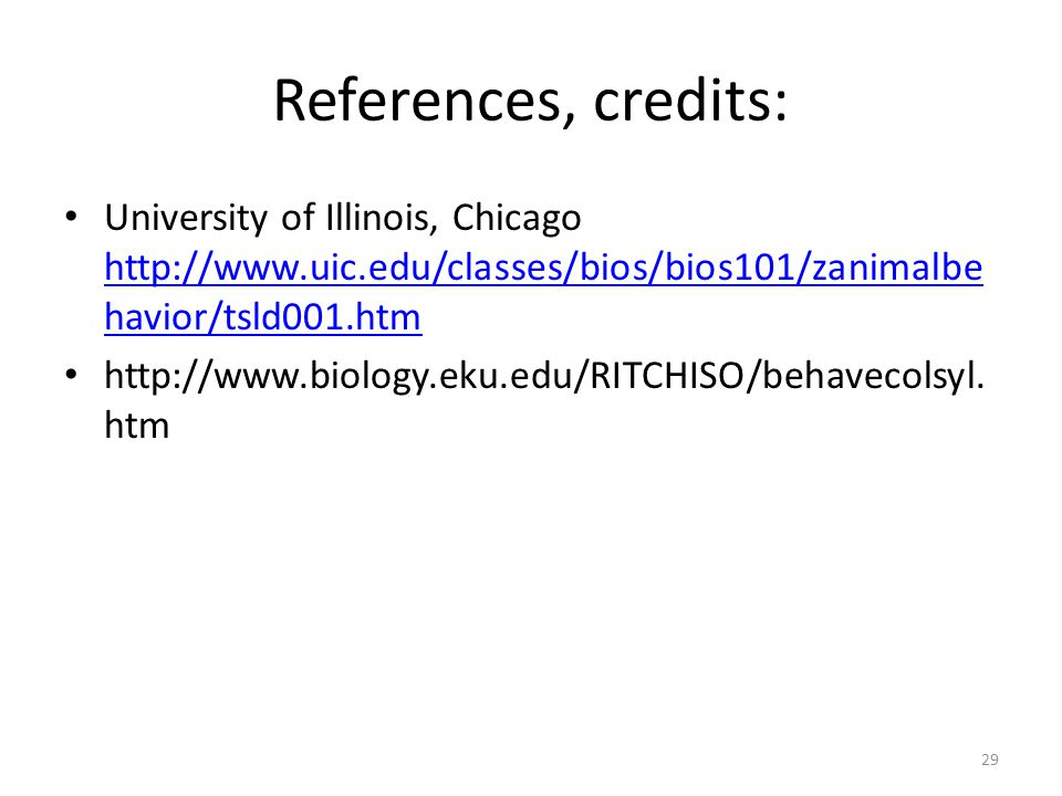 References, credits: University of Illinois, Chicago http://www.uic.edu/classes/bios/bios101/zanimalbehavior/tsld001.htm.