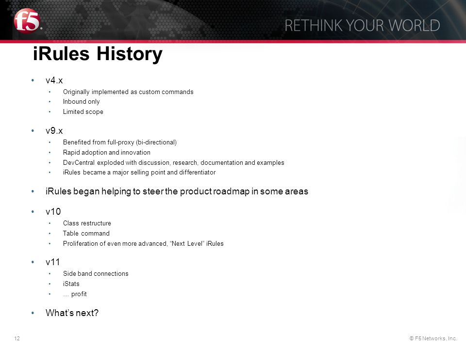 iRules History v4.x. Originally implemented as custom commands. Inbound only. Limited scope. v9.x.