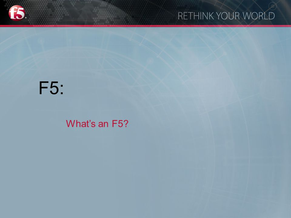 F5: What's an F5
