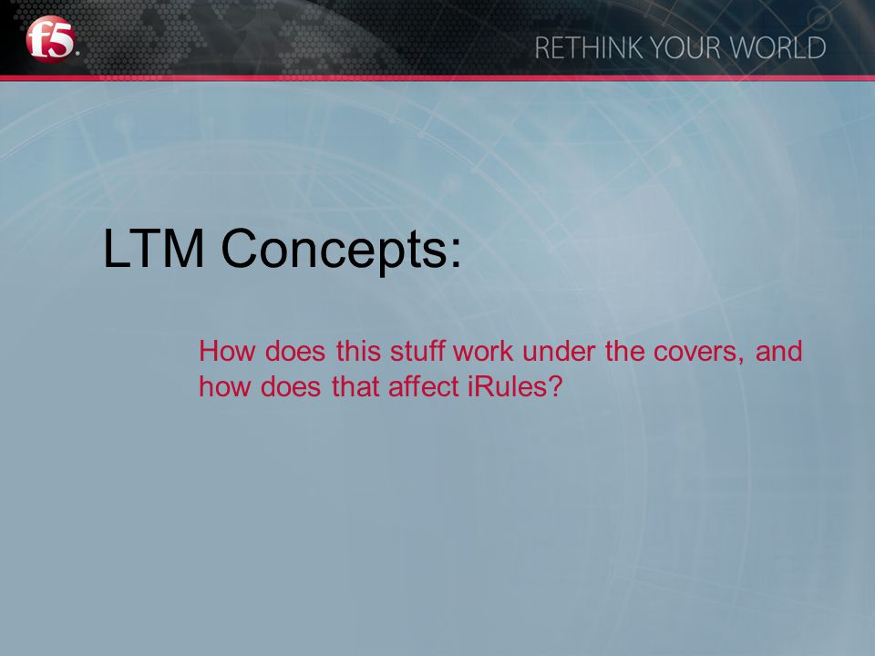 LTM Concepts: How does this stuff work under the covers, and how does that affect iRules