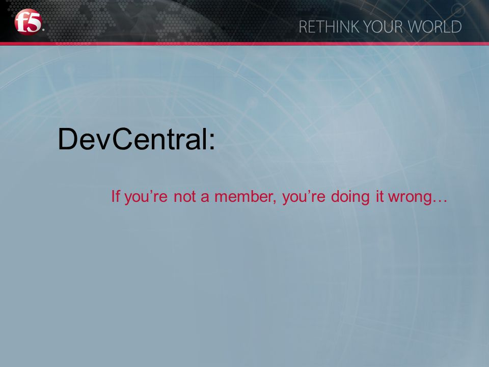 DevCentral: If you're not a member, you're doing it wrong…