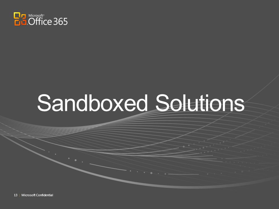 Sandboxed Solutions 13 | Microsoft Confidential