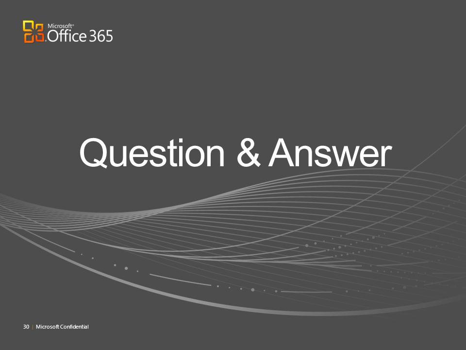 Question & Answer 4/14/2017 8:33 PM 30 | Microsoft Confidential