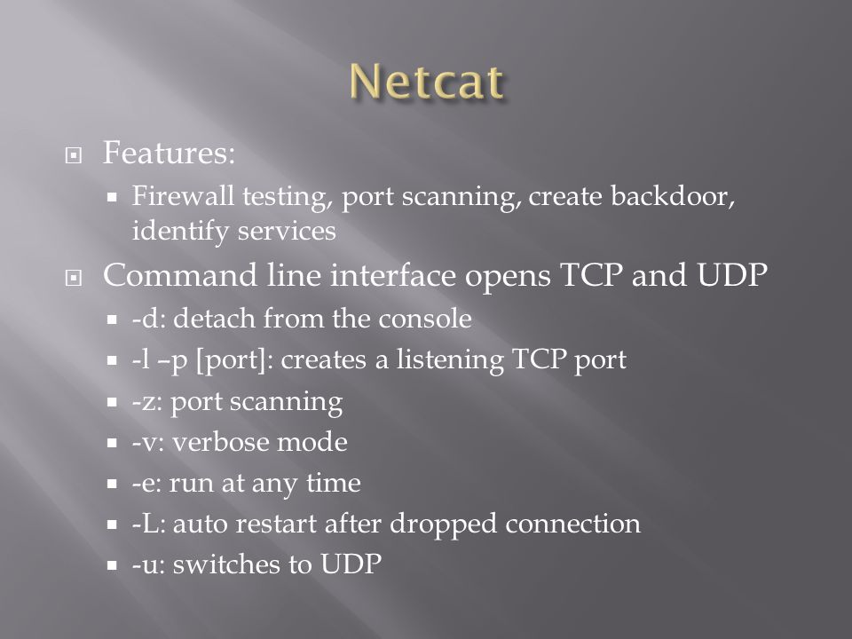 Netcat Features: Command line interface opens TCP and UDP