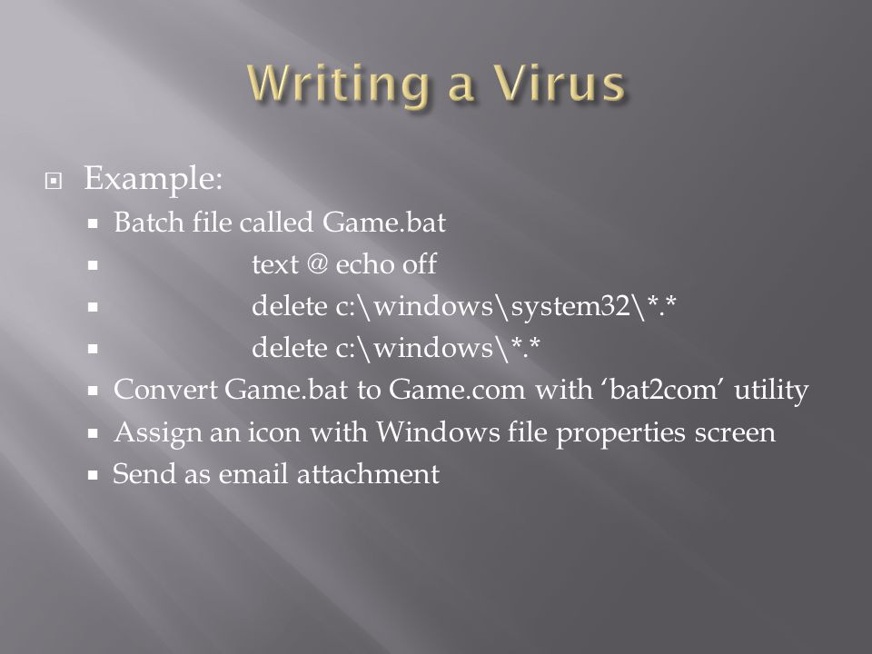 Writing a Virus Example: Batch file called Game.bat text @ echo off