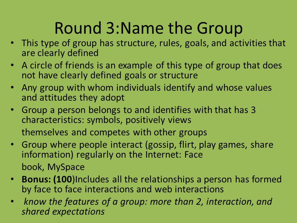 Round 3:Name the Group This type of group has structure, rules, goals, and activities that are clearly defined.
