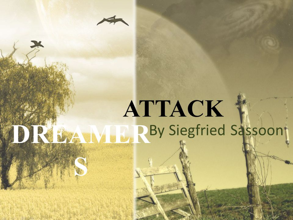 ATTACK DREAMERS By Siegfried Sassoon Erin talks and intros :D