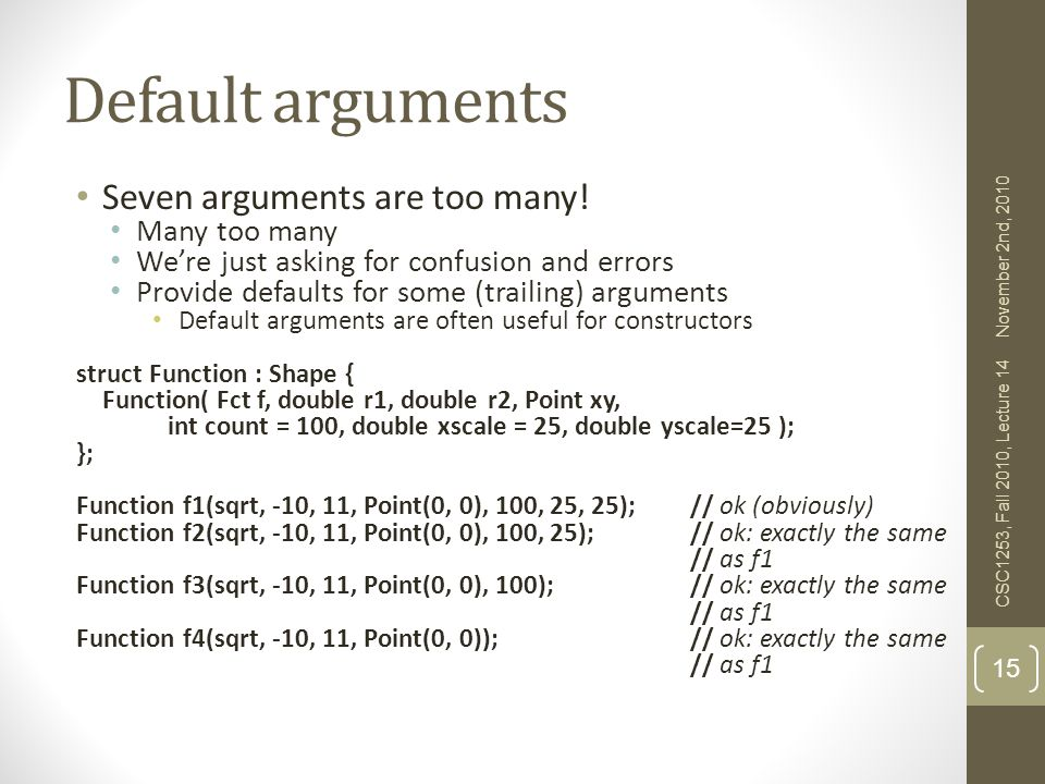 Default arguments Seven arguments are too many! Many too many