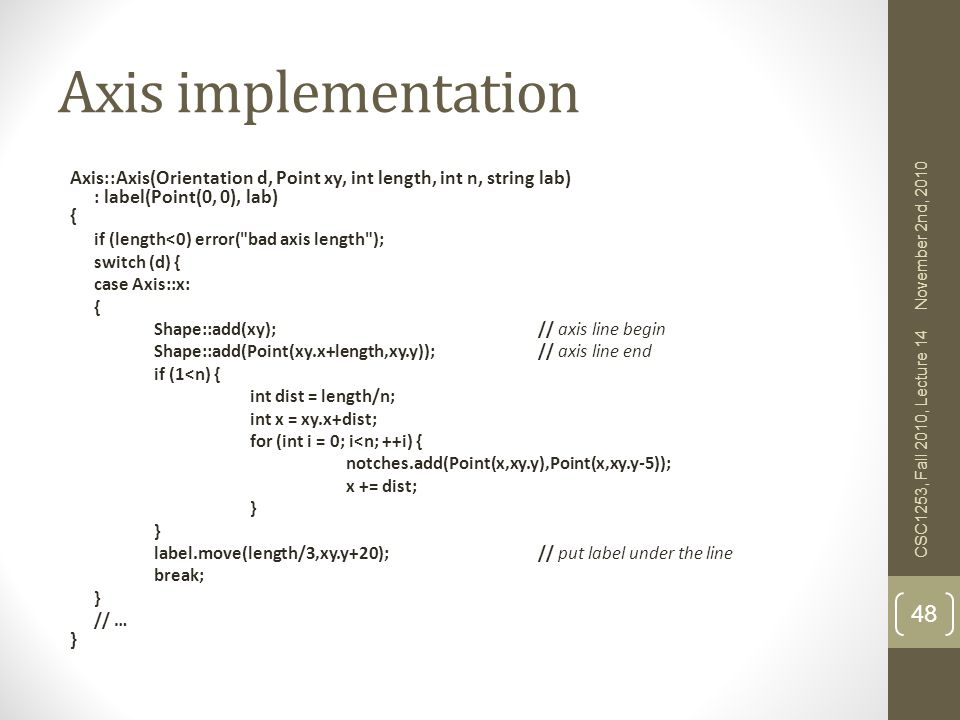 Axis implementation Axis::Axis(Orientation d, Point xy, int length, int n, string lab) : label(Point(0, 0), lab)