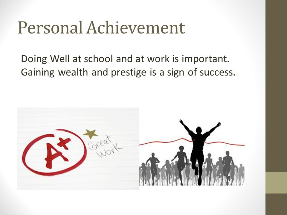 Personal Achievement Doing Well at school and at work is important.