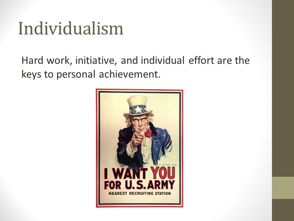 Individualism Hard work, initiative, and individual effort are the keys to personal achievement.