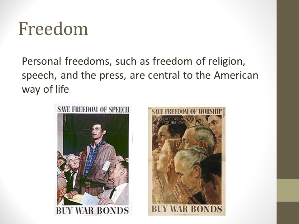 Freedom Personal freedoms, such as freedom of religion, speech, and the press, are central to the American way of life.