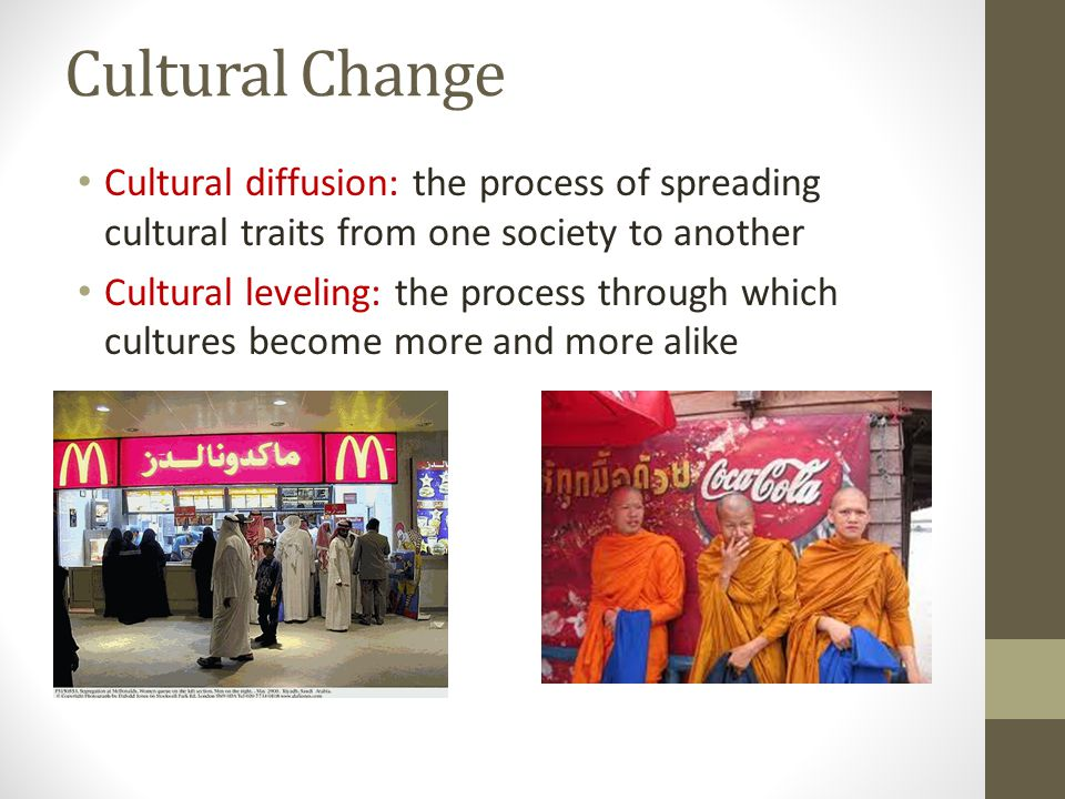 Cultural Change Cultural diffusion: the process of spreading cultural traits from one society to another.