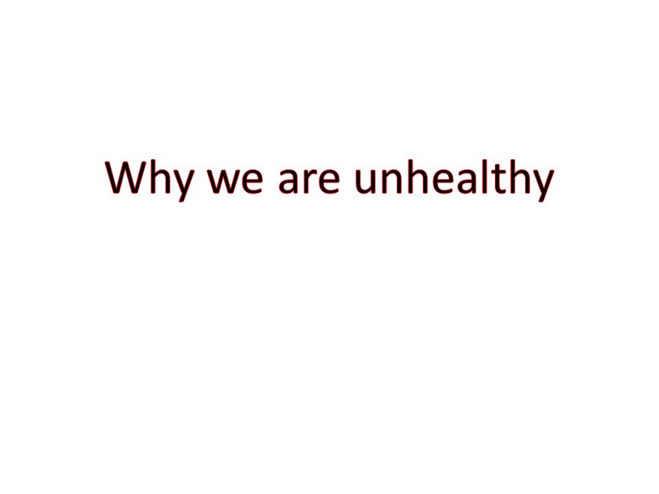 Why we are unhealthy