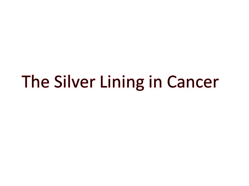 The Silver Lining in Cancer