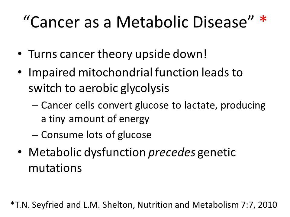 Cancer as a Metabolic Disease *