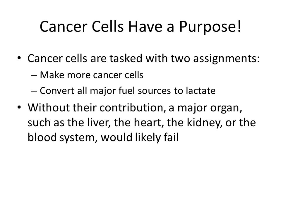 Cancer Cells Have a Purpose!