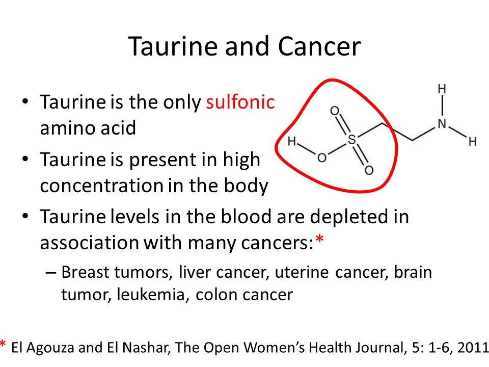 Taurine and Cancer Taurine is the only sulfonic amino acid