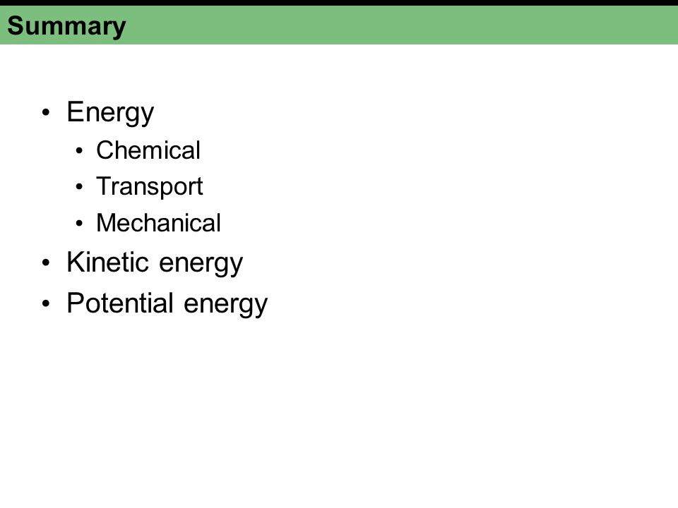 Energy Kinetic energy Potential energy Summary Chemical Transport