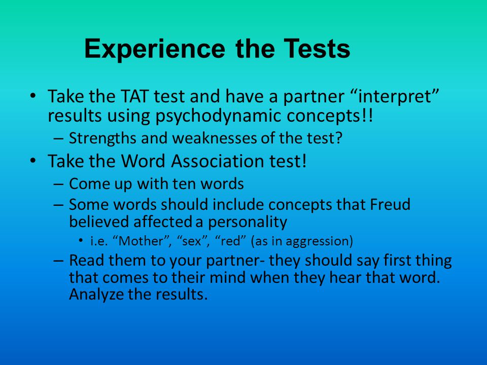 Experience the Tests Take the TAT test and have a partner interpret results using psychodynamic concepts!!