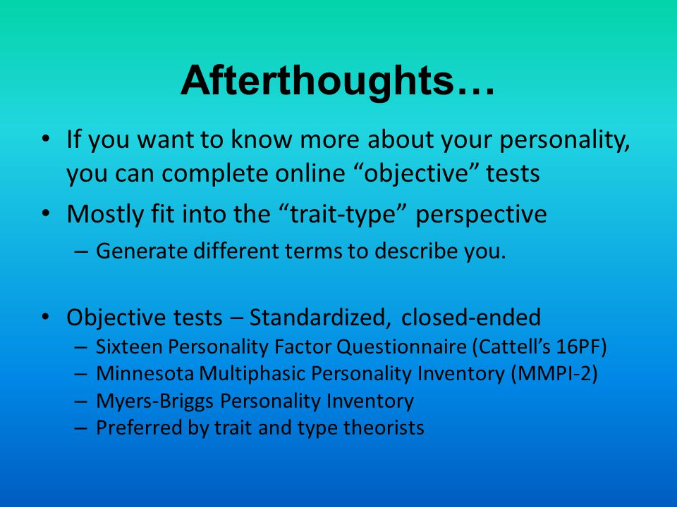 Afterthoughts… If you want to know more about your personality, you can complete online objective tests.