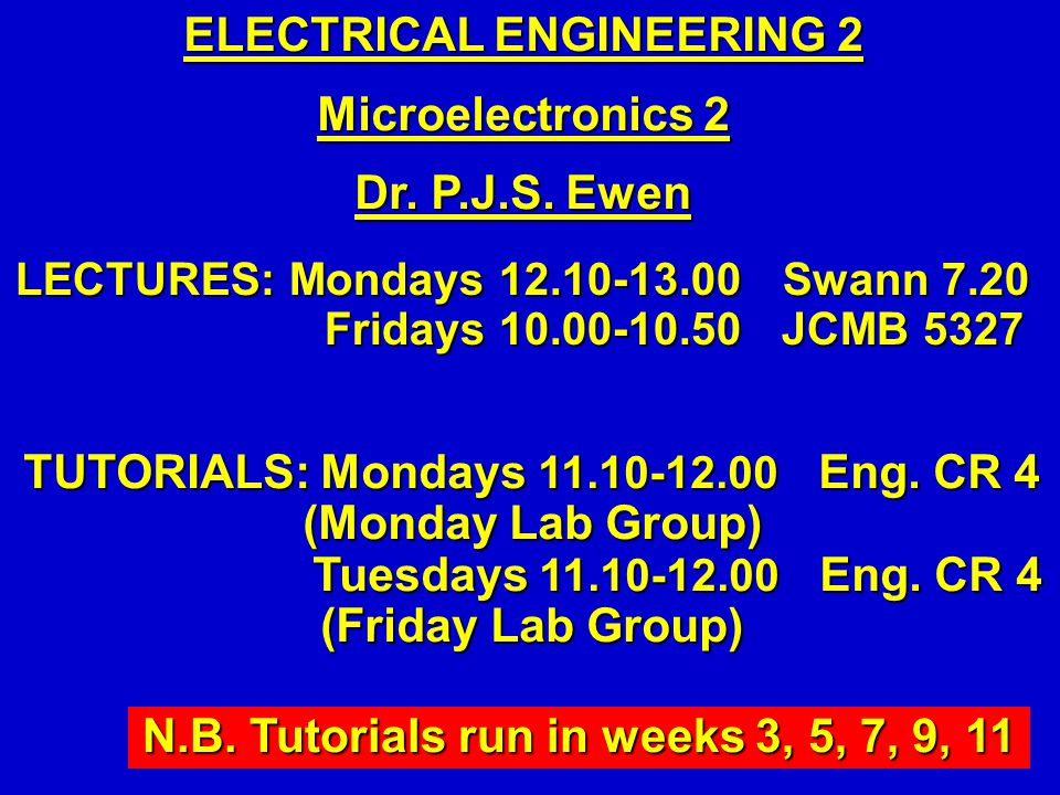ELECTRICAL ENGINEERING 2 Microelectronics 2 Dr. P.J.S. Ewen