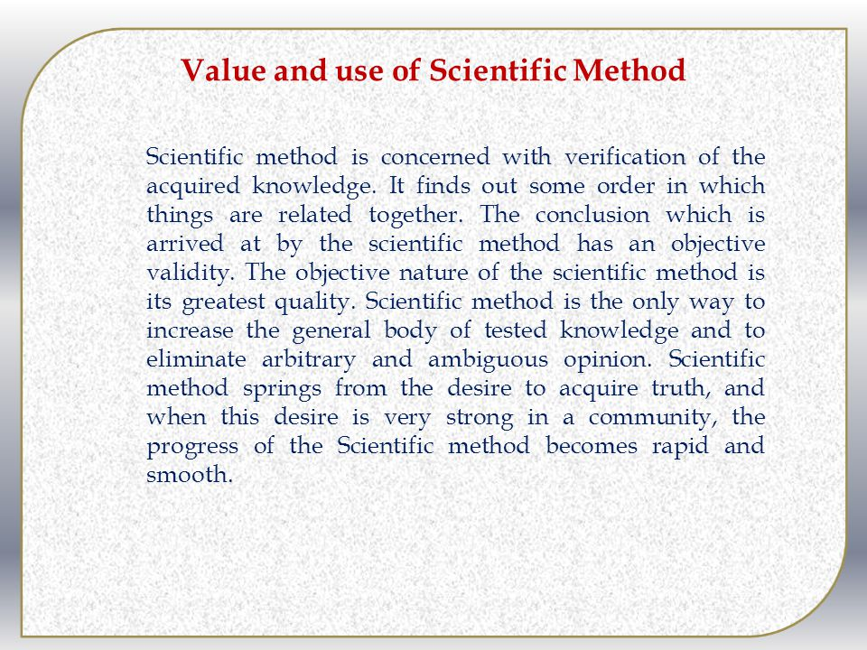 Value and use of Scientific Method