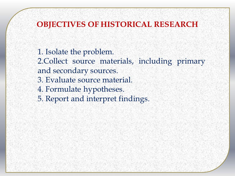 OBJECTIVES OF HISTORICAL RESEARCH