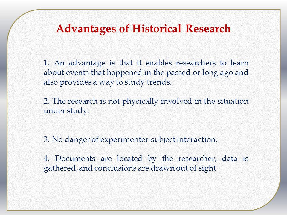 Advantages of Historical Research