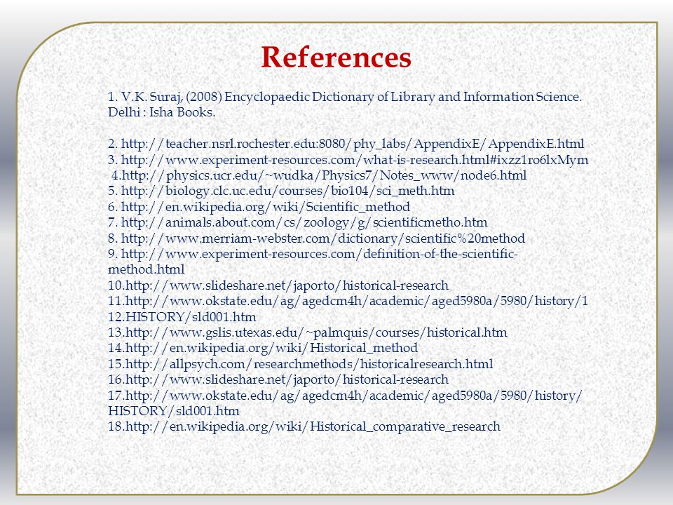 References 1. V.K. Suraj, (2008) Encyclopaedic Dictionary of Library and Information Science. Delhi : Isha Books.