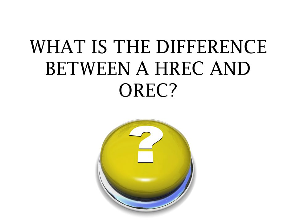 WHAT IS THE DIFFERENCE BETWEEN A HREC AND OREC