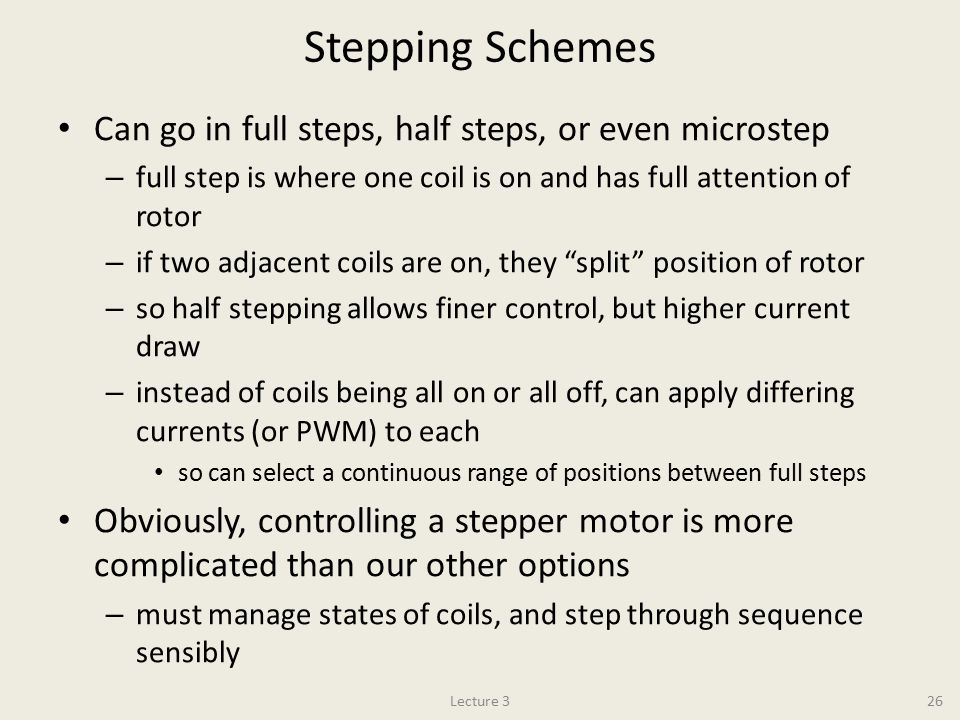 Stepping Schemes Can go in full steps, half steps, or even microstep