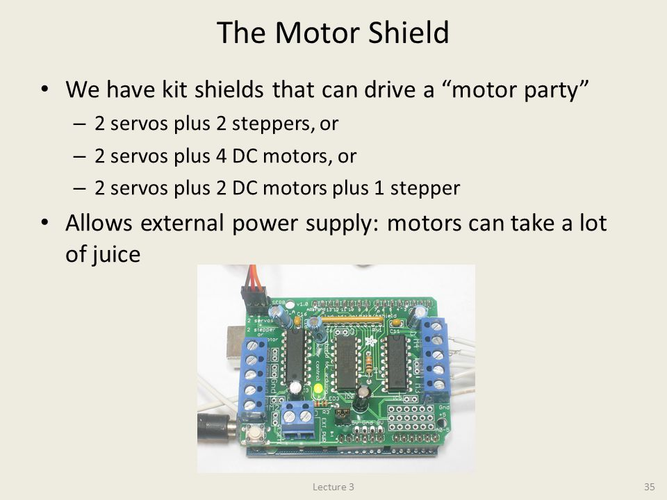 The Motor Shield We have kit shields that can drive a motor party