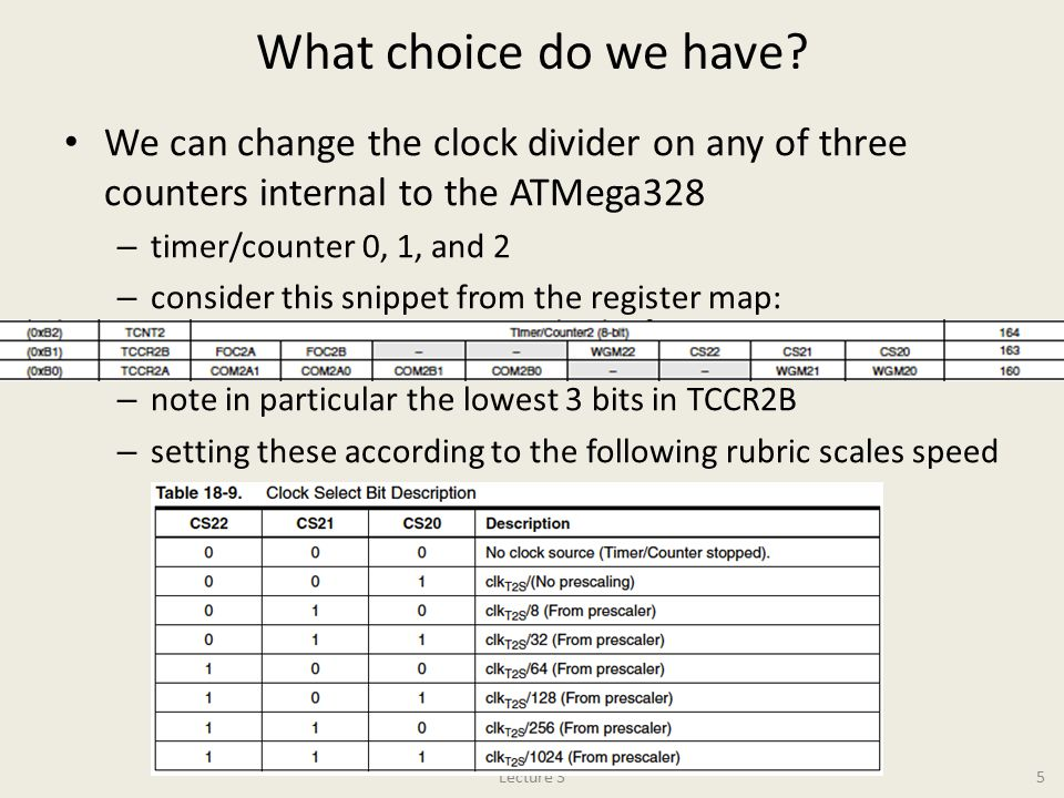 What choice do we have We can change the clock divider on any of three counters internal to the ATMega328.